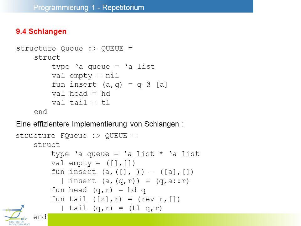 9.4 Schlangen structure Queue :> QUEUE = struct. type 'a queue = 'a list. val empty = nil. fun insert (a,q) = q @ [a]